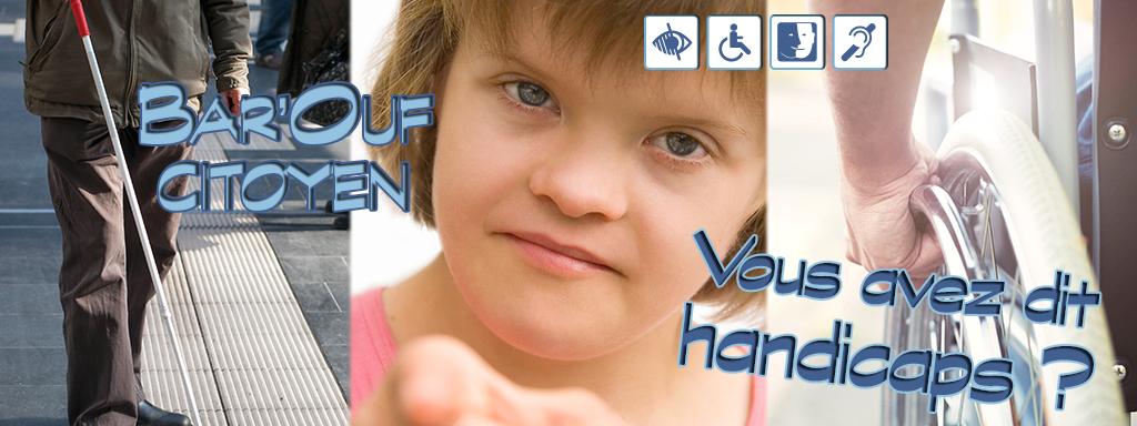 Bar'Ouf citoyen ! Vous avez dit handicaps ?